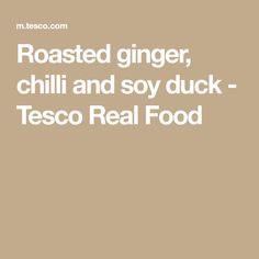 Roasted ginger, chilli and soy duck - Tesco Real Food