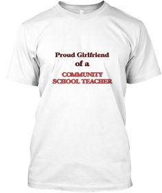 Proud Girlfriend Of A Community School T White T-Shirt Front - This is the perfect gift for someone who loves Community School Teacher. Thank you for visiting my page (Related terms: Proud Girlfriend of a Community School Teacher,love Community School Teacher,love,I love my Communit ...)