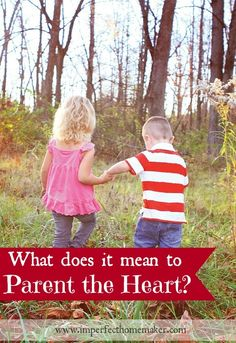 Parenting the heart…  That sounds like a pretty phrase, but what does it really mean?  I believe there is a vitally important difference between teaching children to obey you and teaching children to do what is right.
