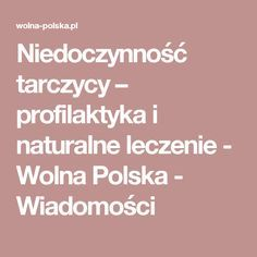 Niedoczynność tarczycy – profilaktyka i naturalne leczenie - Wolna Polska - Wiadomości