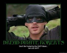 The Myers-Briggs personality of Dread Pirate Roberts? ENTP with his mask on, but really an INFP. Via PhotoBucket. XD #geek #humor #psychology @Flower Munguia