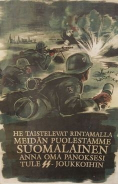 Finnish Waffen-SS Recruiment Poster, 1940s -- A more or less literal translation would be: THEY'RE FIGHTING ON THE FRONT FOR OUR SAKE FINN GIVE YOUR OWN CONTRIBUTION COME TO SS-TROOPS