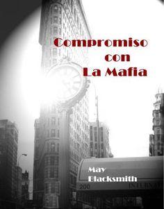 Vomitando mariposas muertas: YA EN PREVENTA: Compromiso con la mafia - May Blac...