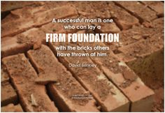 A successful man is one who can lay a firm foundation with the bricks others have thrown at him. - David Brinkley #attitude #quotes #success