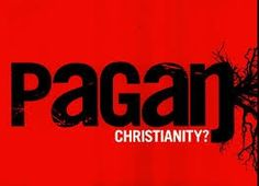- Paganism In The Church - Exposing The Enemy