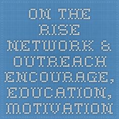 The Rise Network & Outreach  Encourage, Education, Motivation, Inspire