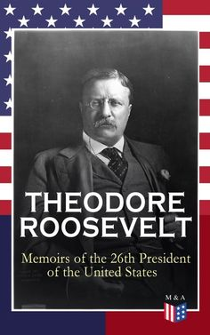 THEODORE ROOSEVELT - Memoirs of the President of the United States: Boyhood and Youth, Education, Political Ideals, Political Career (the New York . Doctrine and Winning the Nobel Peace Prize Autobiography Writing, Monroe Doctrine, First Citizens, Military Careers, Nobel Peace Prize, Theodore Roosevelt, History Books, Memoirs, Presidents