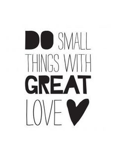 `do small things with great love`