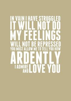 One of my favorite Pride and Prejudice quotes. My heart explodes every time I hear this one!
