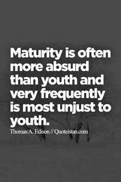 Maturity is often more absurd than youth and very frequently is most unjust to youth. Lyric Quotes, Lyrics, Life Quotes, Maturity Quotes, Guardian Angels, Quote Of The Day, Youth, Inspirational Quotes, Thoughts