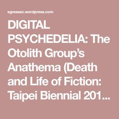 DIGITAL PSYCHEDELIA: The Otolith Group's Anathema (Death and Life of Fiction: Taipei Biennial 2012 Journal)