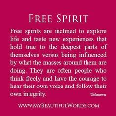 We are self-proclaimed fress spirits by this definition...how about you? .-..-. ♥•♫•*¨*•♫*♥*♫•*¨*•♫•♥ ~~~>♥ Follow your heart & trust yourself always Be who YOU are ツ  ★ Namaste ☼ Ƹ̵̡Ӝ̵̨̄Ʒ ☼
