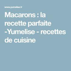 Macarons : la recette parfaite -Yumelise - recettes de cuisine