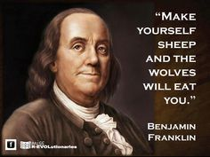 ~ Benjamin Franklin ~ The US used to be wolves and now we are sheep being willingly led to the slaughter by Republicans; Wake up America!  You'll Be Responsible For Killing Us All. This Is Serious !!!