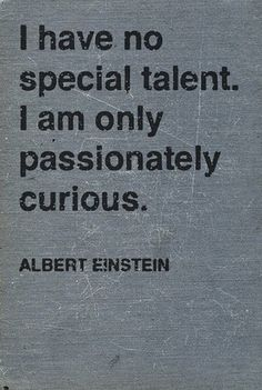 Something my favorite chemistry professor stressed...always stay curious & follow that curiosity.