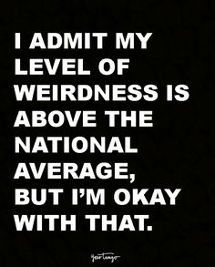 Meh. There are worse things. I realize my level of weirdness is above the national average, but I'm okay with that.