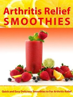 Arthritis Relief Smoothies — Quick and Easy Delicious Smoothies for Arthritis Relief (Arthritis Relief Series) back pain food #PsoriasisArthritis
