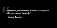 """""""Hay tantas posibilidades de tener una vida digna que... ¿Cómo no vamos a intentarlo"""". Manuela Carmena (Alcaldesa de Madrid y jueza."""