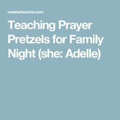 Teaching Prayer Pretzels for Family Night (she: Adelle)