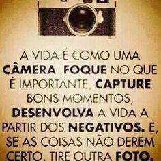 """"""" A vida é como uma câmera..."""""""