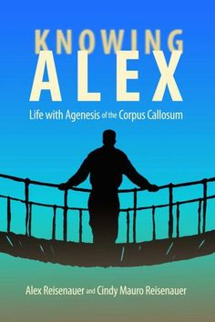 The NOOK Book (eBook) of the Knowing Alex: Life with Agenesis of the Corpus Callosum by Alex Reisenauer, Cindy Mauro Reisenauer Corpus Callosum, Information Processing, Summer Reading Lists, Award Winning Books, Book Nooks, Book Of Life, Nonfiction Books, Speech Therapy, Books To Read