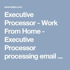 Executive Processor - Work From Home - Executive Processor processing email Part Time  Evening & Weekend