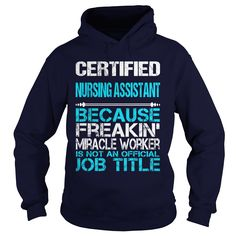 CERTIFIED NURSING ASSISTANT BECAUSE FREAKING MIRACLE WORKER ISN'T AN OFFICIAL JOB TITLE T-Shirts, Hoodies. Get It Now ==► https://www.sunfrog.com/LifeStyle/CERTIFIED-NURSING-ASSISTANT-FREAKIN-Navy-Blue-Hoodie.html?id=41382