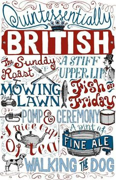 Quintessentially British. Lots of things to add to this... 'Talking about the weather', 'wicked humour', 'sherry and mince pies at Christmas', 'builder's tea', 'council house trifle' ..... the list goes on*