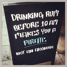 Atleast there are others out there like me!! Pirates not alcoholics