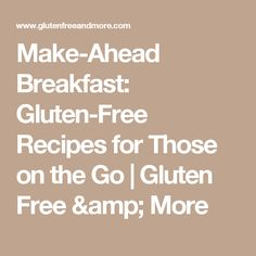 Make-Ahead Breakfast: Gluten-Free Recipes for Those on the Go | Gluten Free & More