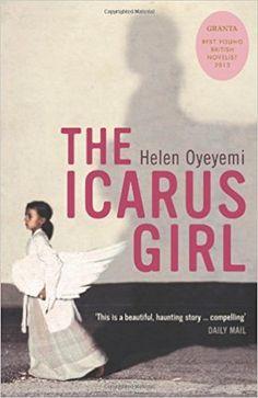 The Icarus Girl: Amazon.co.uk: Helen Oyeyemi: 9780747578864: Books