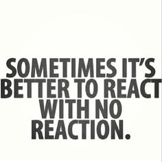 It's better to react with no reaction