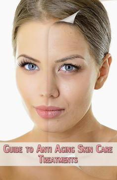 Guide to Anti Aging Skin Care Treatments ~ Life Tips And More !