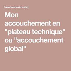 """Mon accouchement en """"plateau technique"""" ou """"accouchement global"""""""