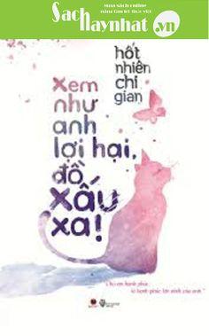 Xem Như Anh Lợi Hại, Đồ Xấu Xa!,là một cuốn sách hay mới xuất bản tại sachhaynhat.vn