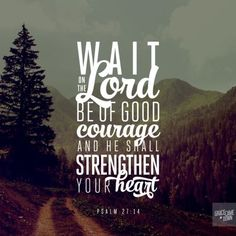 Wait on the LORD: be of good courage, and he shall strengthen your heart. Psalm Oh YES Bible Verses Quotes, Bible Scriptures, Faith Quotes, Faith Sayings, Courage Quotes, Biblical Verses, Scripture Art, Fun Quotes, Be Of Good Courage