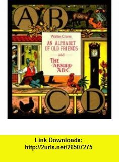 An Alphabet of Old Friends ; And, the Absurd ABC (9780500012604) Walter Crane , ISBN-10: 0500012601  , ISBN-13: 978-0500012604 ,  , tutorials , pdf , ebook , torrent , downloads , rapidshare , filesonic , hotfile , megaupload , fileserve