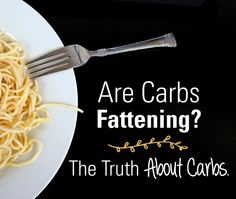 Are Carbs Fattening? The Truth About Carbs. #carbs #health #nutrition #truth #cooking #pastas #recipe #fatloss #fattening www.nickpineault.com