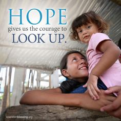 """Hope gives us the courage to look up."" - We are grateful for the hope that we have. Thank you for helping bring hope to the world by supporting Operation Blessing. #OperationBlessing #Hope #Inspiration"