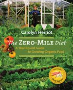 THE ZERO-MILE DIET | definitive month-by-month guide brings gardeners into the delicious world of edible landscaping and helps take a load off the planet as we achieve greater food security {book}