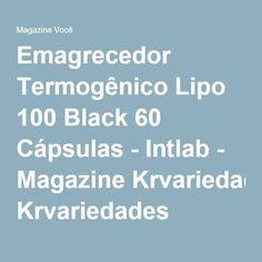 Emagrecedor Termogênico Lipo 100 Black 60 Cápsulas - Intlab - Magazine Krvariedades