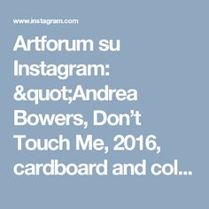 "Artforum su Instagram: ""Andrea Bowers, Don't Touch Me, 2016, cardboard and color changing LED lights, 52"" x 67"" @vielmettergallery through December 4 @artbasel…"""