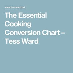 The Essential Cooking Conversion Chart – Tess Ward Tess Ward, The Essential, Save Yourself, Cooking Tips, Conversation, Healthy Eating, Essentials, Food, Charts
