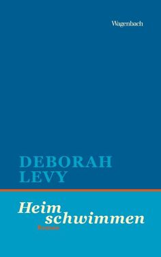 https://missmesmerized.wordpress.com/2017/06/26/deborah-levy-heim-schwimmen/  Deborah Levy - Heim schwimmen