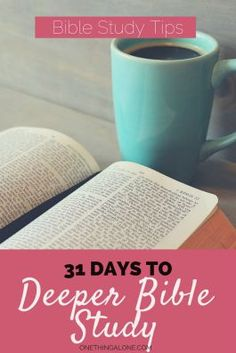 Deeper Bible Study:: A 31-Day Series - Daily devotionals and Bible study tutorials leading you to deeper intimacy with God - One Thing Alone