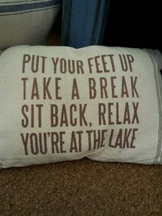 I want this pillow for the lake house ...when I get a lake house.