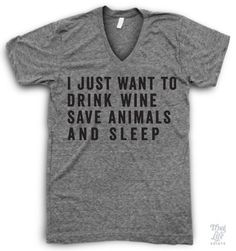 I just want to drink wine, save animals, and sleep!