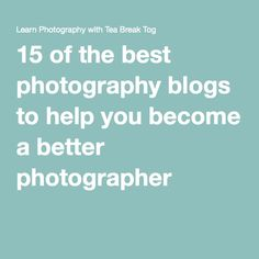 15 of the best photography blogs to help you become a better photographer