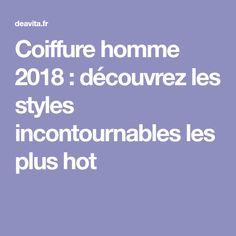 Coiffure homme 2018: découvrez les styles incontournables les plus hot Styles, Hot