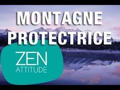 Zen attitude - Relaxation autour de la montagne protectrice - YouTube